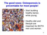 the good news osteoporosis is preventable for most people