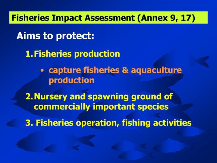 Fisheries Impact Assessment (Annex 9, 17)