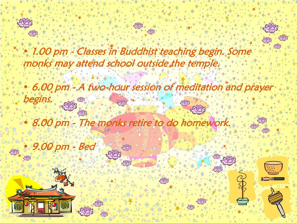 1.00 pm - Classes in Buddhist teaching begin. Some monks may attend school outside the temple.