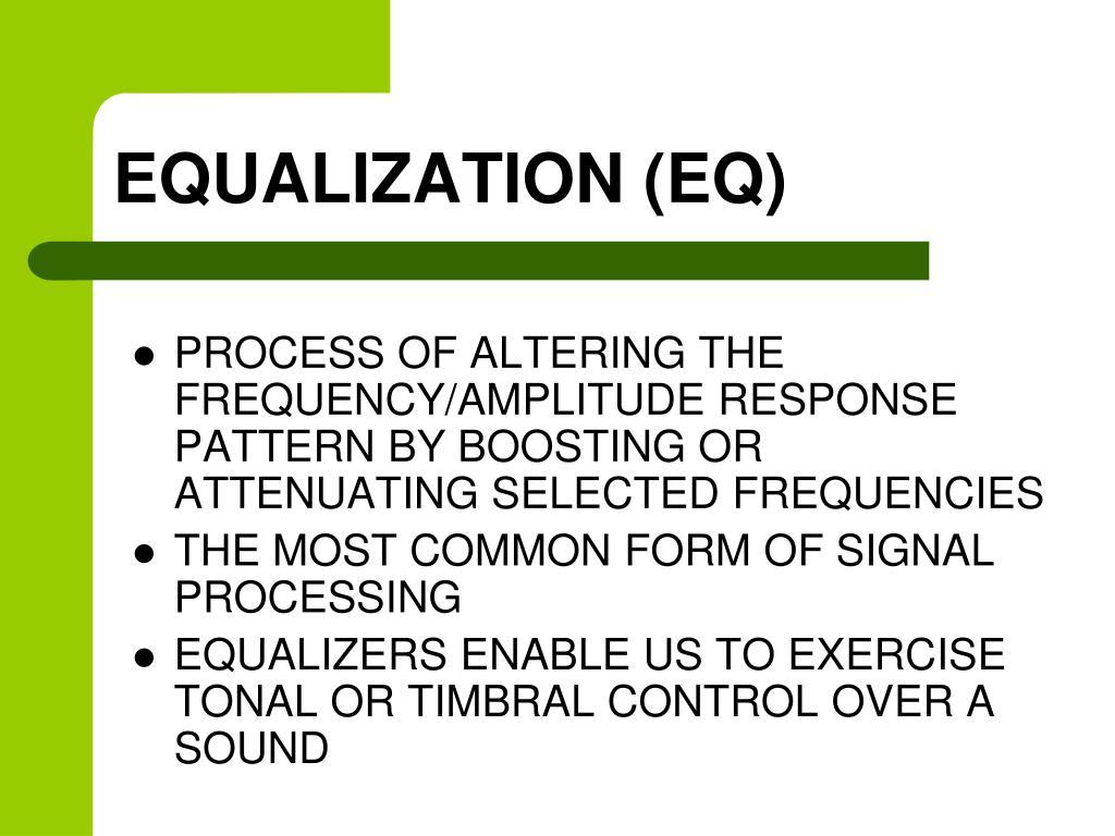 EQUALIZATION (EQ)