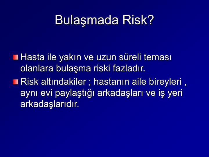 Bulaşmada Risk?