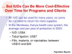 but iuds can be more cost effective over time for programs and clients