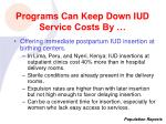 programs can keep down iud service costs by