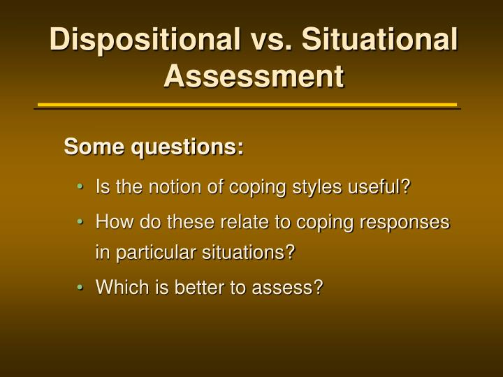 Dispositional vs. Situational Assessment
