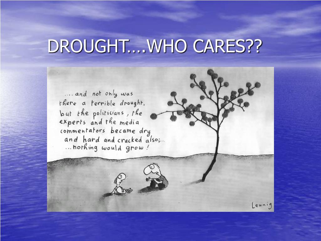 DROUGHT….WHO CARES??