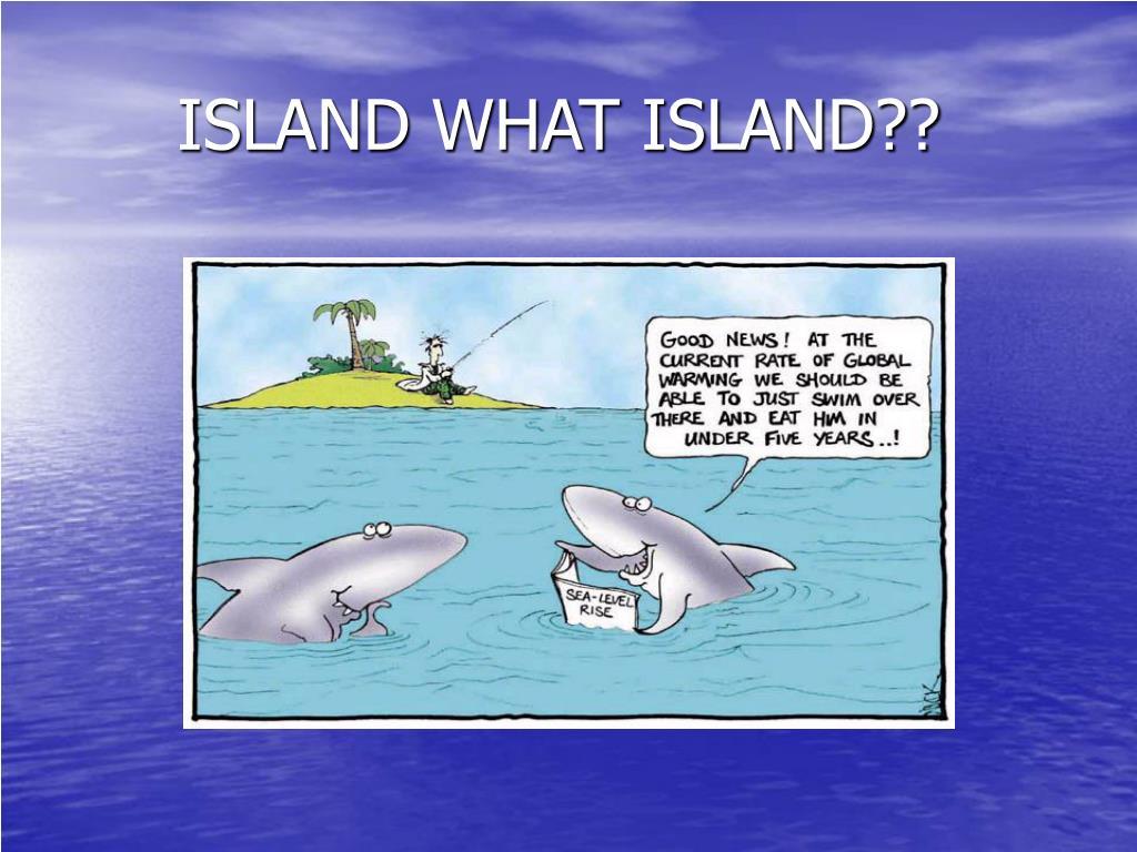 ISLAND WHAT ISLAND??