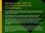 similarities with 1927 29 low down payments and overleveraging
