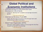 global political and economic institutions6