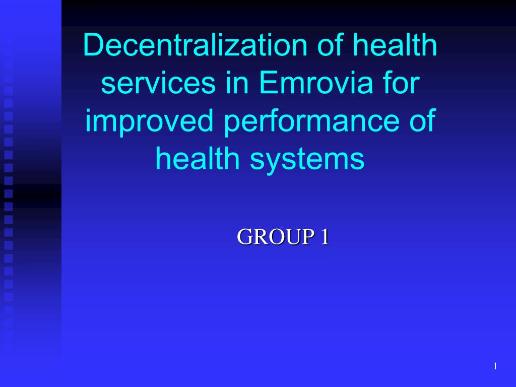 decentralization of health services in emrovia for improved performance of health systems l.