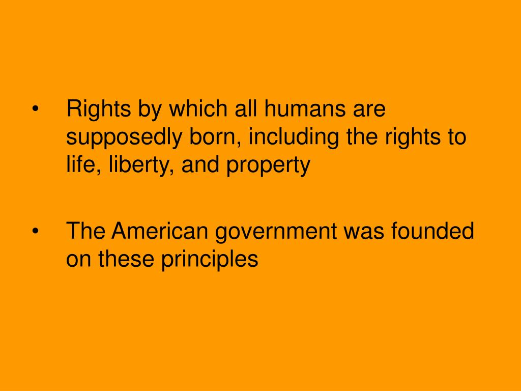 Rights by which all humans are supposedly born, including the rights to life, liberty, and property