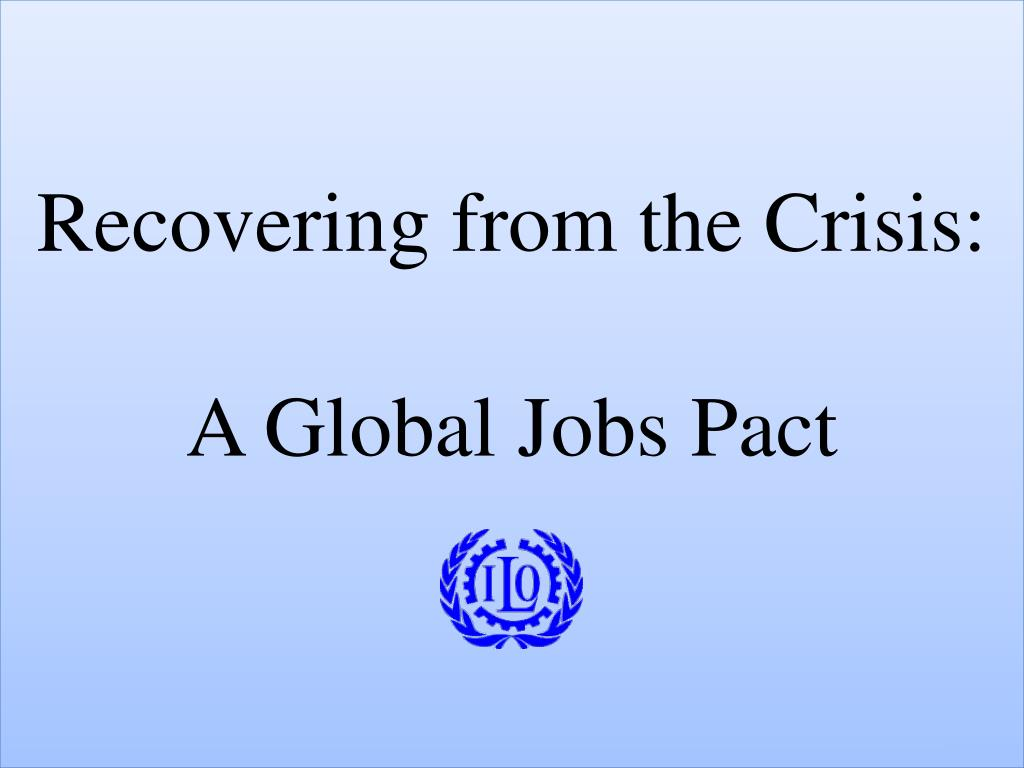 recovering from the crisis a global jobs pact l.