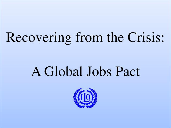 Recovering from the crisis a global jobs pact