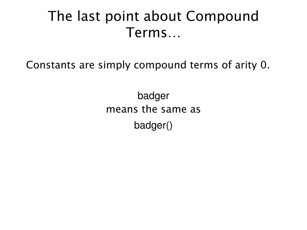 The last point about Compound Terms…