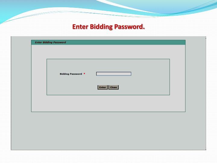 Enter Bidding Password.