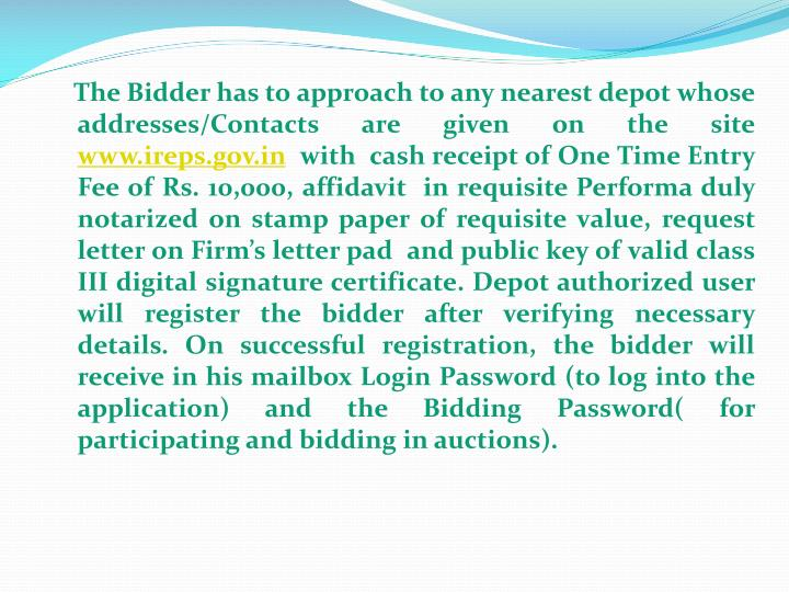 The Bidder has to approach to any nearest depot whose addresses/Contacts are given on the site