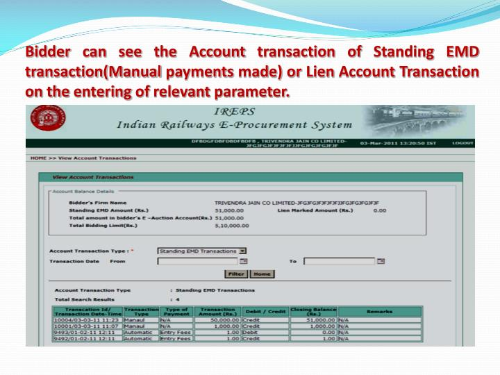 Bidder can see the Account transaction of Standing EMD transaction(Manual payments made) or Lien Account Transaction on the entering of relevant parameter.