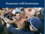 perpetrator aod involvement