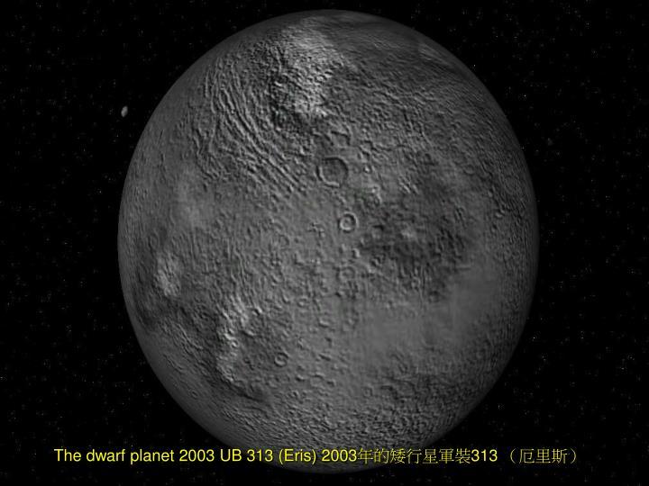 The dwarf planet 2003 UB 313
