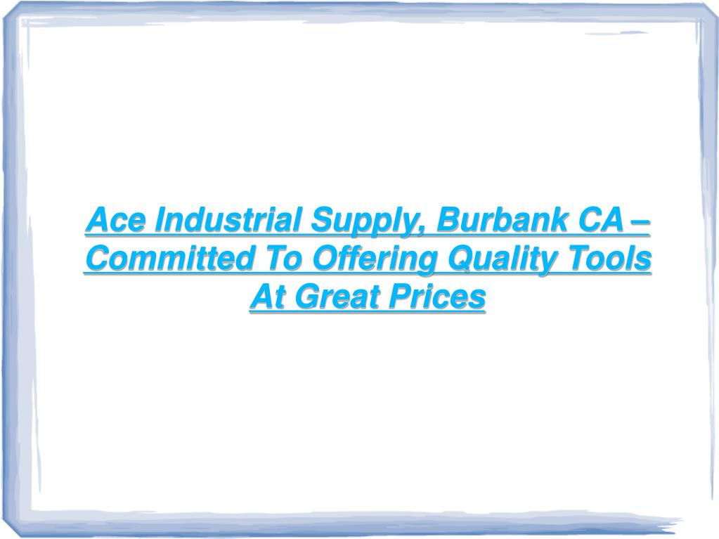 Ace Industrial Supply, Burbank CA – Committed To Offering Quality Tools At Great Prices