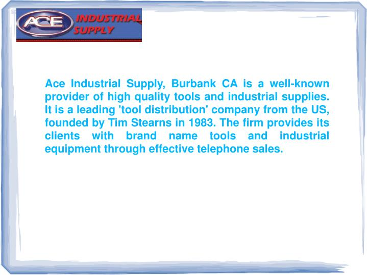 Ace Industrial Supply, Burbank CA is a well-known provider of high quality tools and industrial supp...