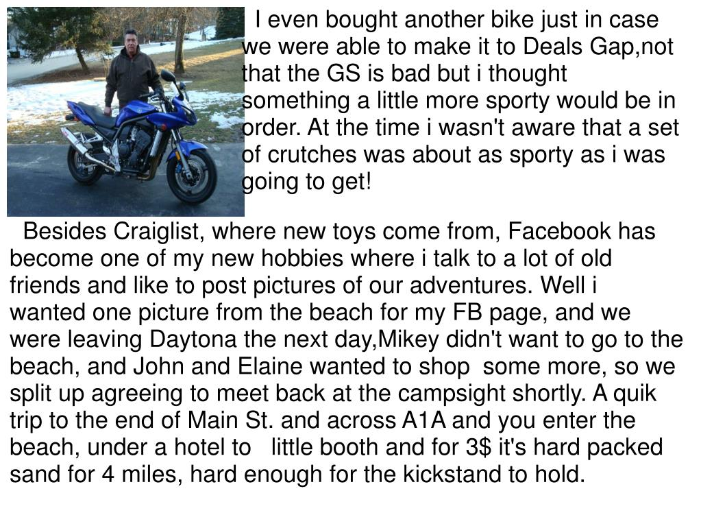 I even bought another bike just in case we were able to make it to Deals Gap,not that the GS is bad but i thought something a little more sporty would be in order. At the time i wasn't aware that a set of crutches was about as sporty as i was going to get!