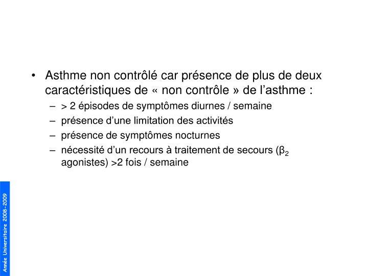 Asthme non contrôlé car présence de plus de deux caractéristiques de «non contrôle» de l'asthme:
