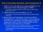 potency and safety standards under development i