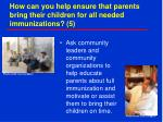 how can you help ensure that parents bring their children for all needed immunizations 5