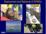deployment and retrieval of spmds