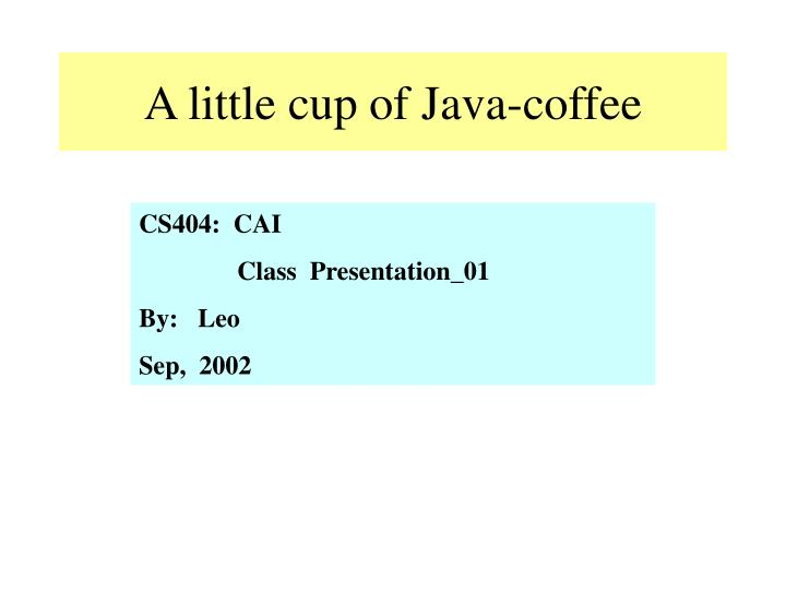 A little cup of java coffee