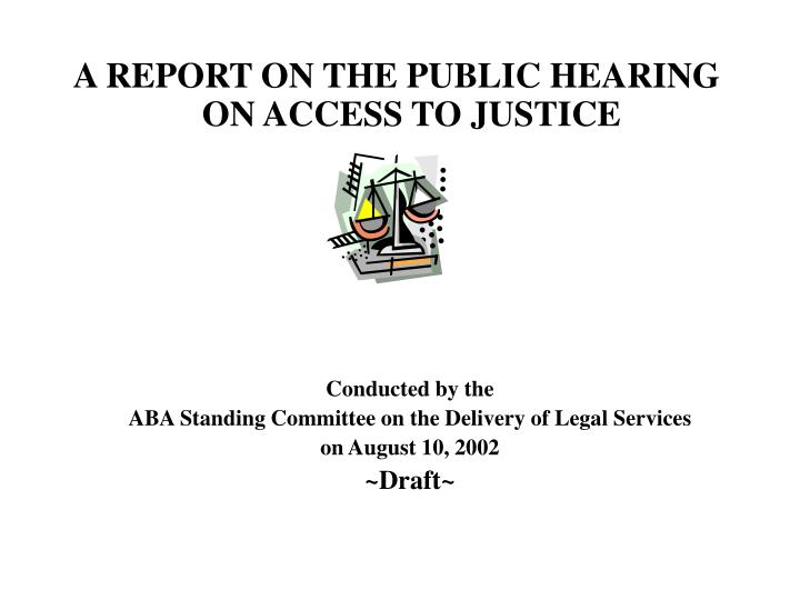 A REPORT ON THE PUBLIC HEARING ON ACCESS TO JUSTICE