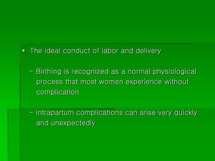 The ideal conduct of labor and delivery
