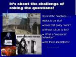 it s about the challenge of asking the questions