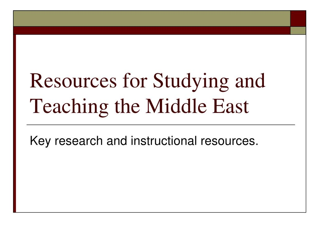 resources for studying and teaching the middle east l.