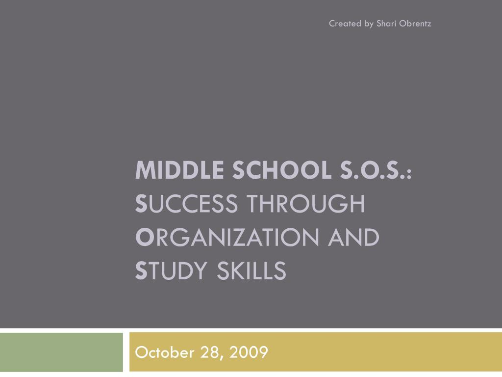 middle school s o s s uccess through o rganization and s tudy skills l.