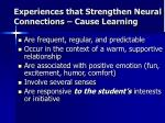 experiences that strengthen neural connections cause learning