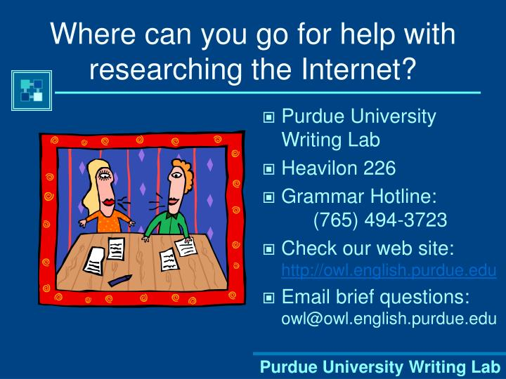 online purdue writing lab Online writing lab (owl) - purdue university the ability to write well is not a gift of the spirit off-campus resources citation stylesconducting researchdiscipline and task-specific writing apa style guide: purdue university owl (online writing lab) style guide for apa.
