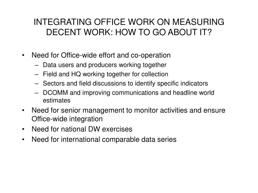 INTEGRATING OFFICE WORK ON MEASURING DECENT WORK: HOW TO GO ABOUT IT?