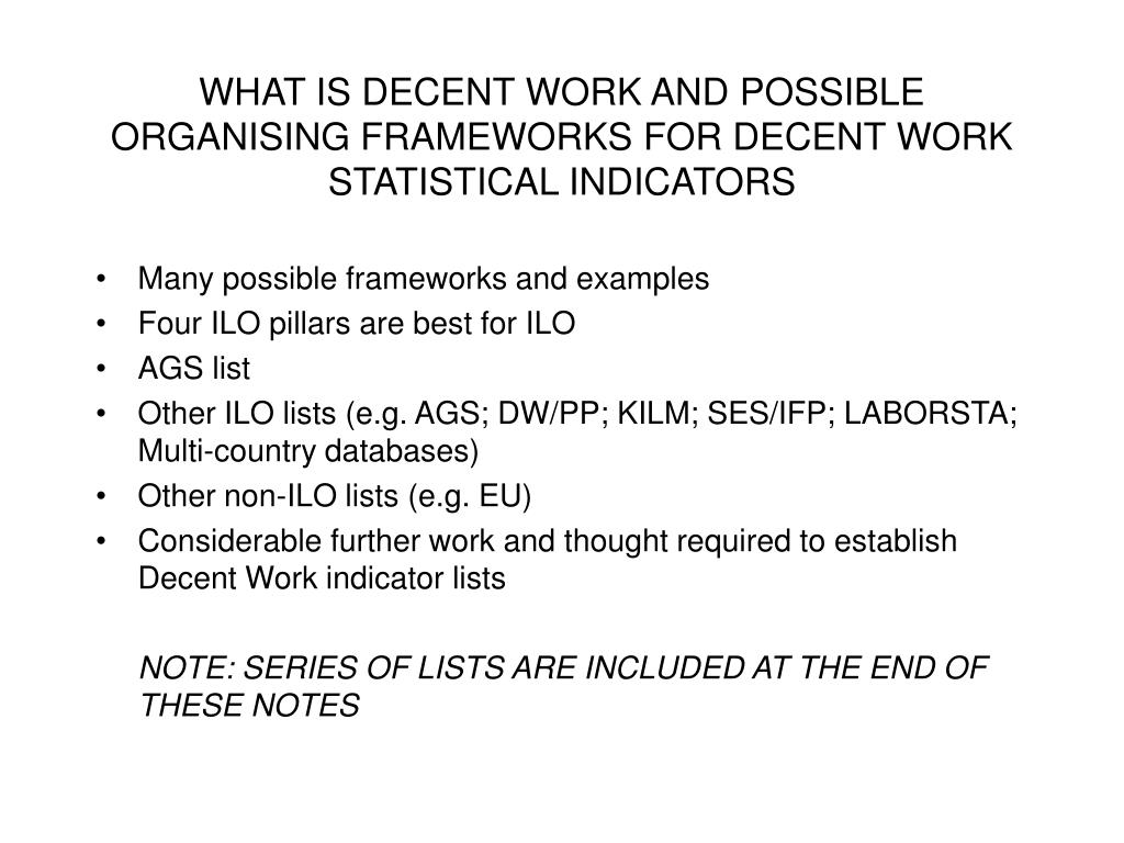 WHAT IS DECENT WORK AND POSSIBLE ORGANISING FRAMEWORKS FOR DECENT WORK STATISTICAL INDICATORS