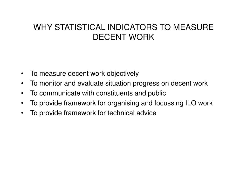 WHY STATISTICAL INDICATORS TO MEASURE DECENT WORK