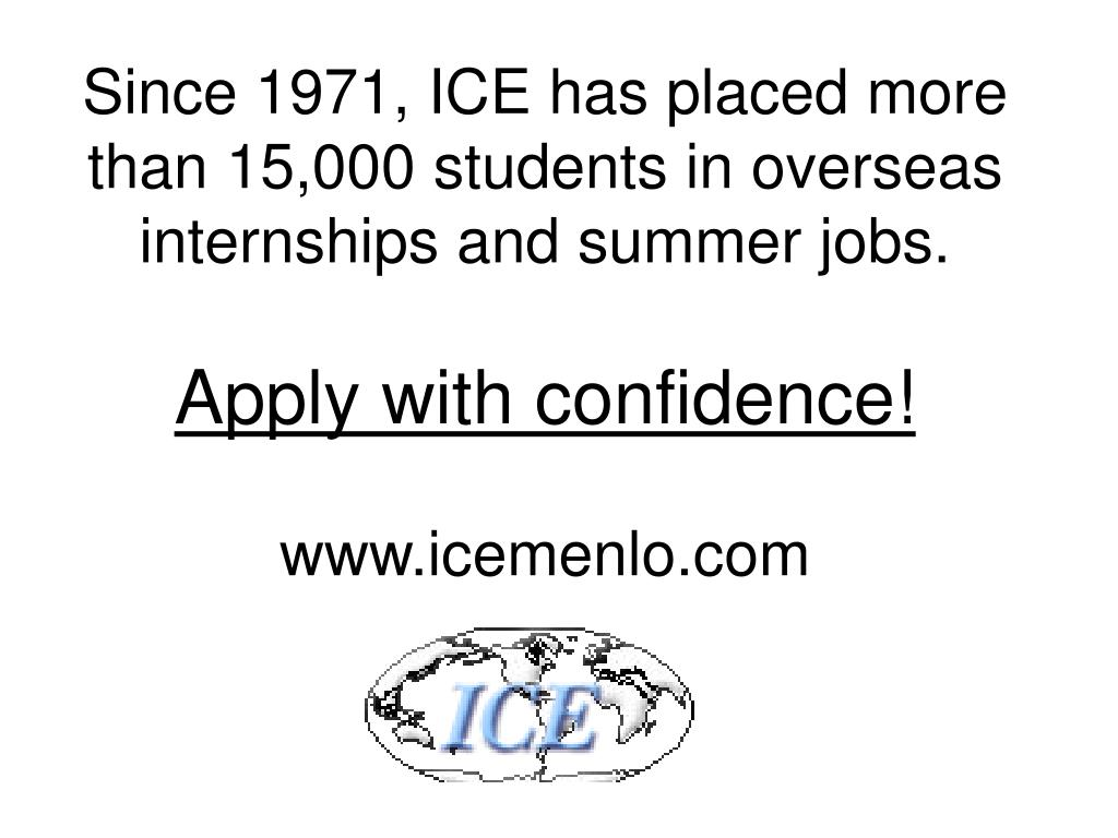 Since 1971, ICE has placed more than 15,000 students in overseas internships and summer jobs.