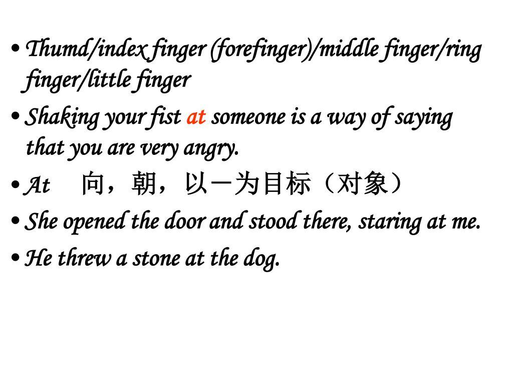 Thumd/index finger (forefinger)/middle finger/ring finger/little finger