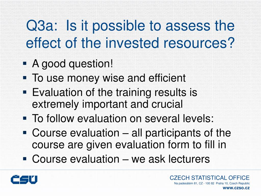 Q3a:  Is it possible to assess the effect of the invested resources?