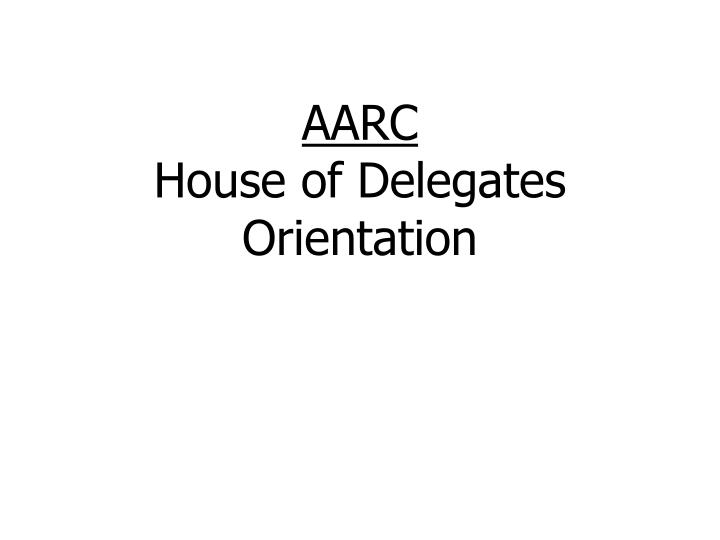 aarc house of delegates orientation n.