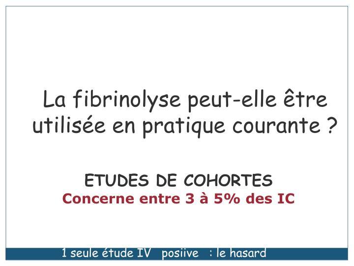 La fibrinolyse peut-elle être utilisée en pratique courante ?