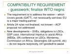 compatibility requirement guesswork finalise wto negns