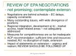 review of epa negotiations not promising contemplate extensn