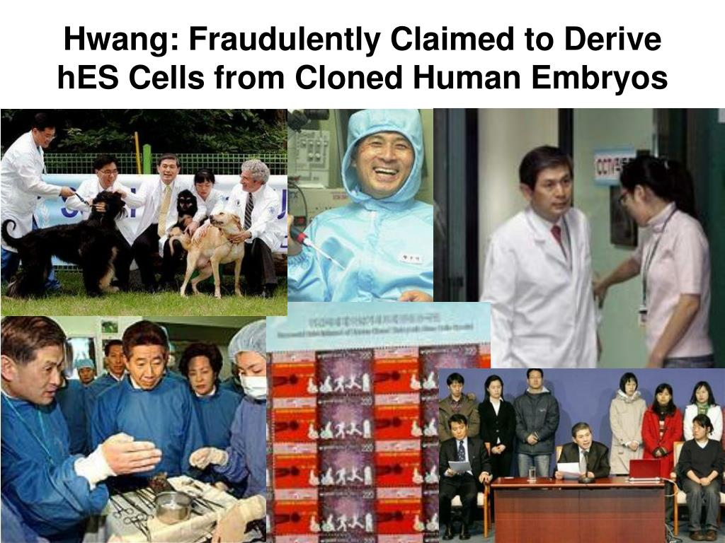 Hwang: Fraudulently Claimed to Derive hES Cells from Cloned Human Embryos