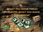 what you make today reflects what you make tomorrow