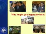 who might you negotiate with